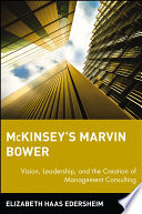 """""""McKinsey's Marvin Bower: Vision, Leadership, and the Creation of Management Consulting"""" by Elizabeth Haas Edersheim"""