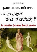 Jardin des Délices : le Secret du Futur ?