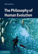 The Philosophy of Human Evolution