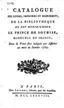 Catalogue des livres, imprimés et manuscrits, de la bibliothèque de feu monseigneur le Prince de Soubise, Maréchal de France, dont la vente sera indiquée par affiches au mois de janvier 1789