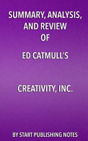 Summary Analysis And Review Of Ed Catmull S Creativity Inc Overcoming The Unseen Forces That Stand In The Way Of True Inspiration Book