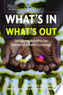 """What's In, What's Out: Designing Benefits for Universal Health Coverage"" by Amanda Glassman, Ursula Giedion, Peter C. Smith"