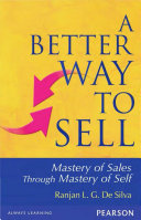 A Better Way to Sell: Mastery of Sales Through Mastery of Self: