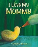 I Love My Mommy Board Book Book