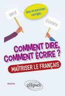 Pdf Comment dire, comment écrire ? Maîtriser le français. Jeux et exercices corrigés. Telecharger