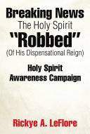 "Breaking News The Holy Spirit ""Robbed"" (Of His Dispensational Reign) ebook"