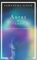 Auras   Chakras   Seeing  Reading  and Healing Book PDF
