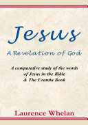 Jesus A Revelation of God  A comparative study of the words of Jesus in the Bible   The Urantia Book