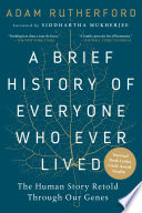 """""""A Brief History of Everyone Who Ever Lived: The Human Story Retold Through Our Genes"""" by Adam Rutherford, Siddhartha Mukherjee"""