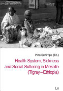 Health System, Sickness and Social Suffering in Mekelle (Tigray - Ethiopia) [Pdf/ePub] eBook
