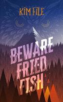 Beware Fried Fish