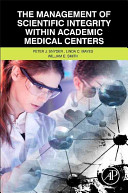 The Management of Scientific Integrity Within Academic Medical Centers Book