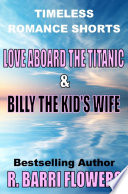 Love Aboard the Titanic Billy the Kid s Wife  Timeless Romance Shorts