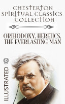 Chesterton Spiritual Classics Collection  Orthodoxy  Heretics  The Everlasting Man  Illustrated
