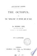 Aquarium notes  The octopus  or  The  devil fish  of fiction and of fact