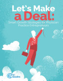 Let's Make a Deal: Smart Growth Strategies for Physician Practice Entrepreneurs