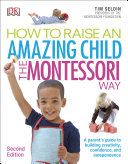 How To Raise An Amazing Child the Montessori Way, 2nd Edition Book