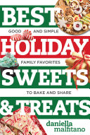 Best Holiday Sweets   Treats  Good and Simple Family Favorites to Bake and Share  Best Ever