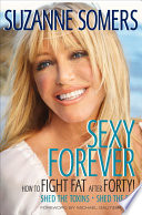 """Sexy Forever: How to Fight Fat after Forty"" by Suzanne Somers, Michael Galitzer"