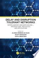 Delay and Disruption Tolerant Networks