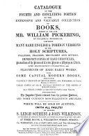 Catalogue Of The First Fourth Portion Of The Collection Of Books Formed By Mr William Pickering Which Will Be Sold By Auction