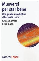 Muoversi Per Star Bene Una Guida Introduttiva All Attivita Fisica Attilio Carraro Erica Gobbi Google Books