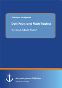 Dark Pools and Flash Trading: New trends in Equity Trading?