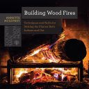 Building Wood Fires: Techniques and Skills for Stoking the Flames Both Indoors and Out (Countryman Know How) Pdf/ePub eBook