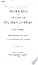 Proceedings of the Most Excellent Grand Holy Royal Arch Chapter of Pennsylvania and Masonic Jurisdiction Thereunto Belonging, for the Year Ending ...