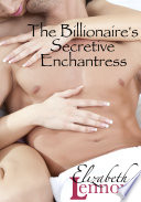 The Billionaire's Secretive Enchantress