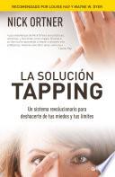 La solución Tapping  : Un sistema revolucionario para deshacerte de tus miedos y tus límites