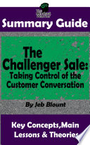 SUMMARY  The Challenger Sale  Taking Control of the Customer Conversation  BY Matthew Dixon   Brent Asamson   The MW Summary Guide Book