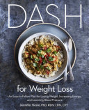 DASH for weight loss: an easy-to-follow plan for losing weight, increasing energy, and lowering blood pressure