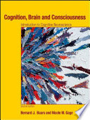"""Cognition, Brain, and Consciousness: Introduction to Cognitive Neuroscience"" by Bernard J. Baars, Nicole M. Gage"