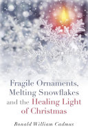 Fragile Ornaments  Melting Snowflakes and the Healing Light of Christmas