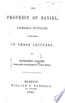 The Prophecy of Daniel  Literally Fulfilled  Considered in Three Lectures
