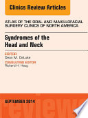 Syndromes of the Head and Neck  An Issue of Atlas of the Oral   Maxillofacial Surgery Clinics  Book