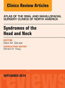 Syndromes of the Head and Neck  An Issue of Atlas of the Oral   Maxillofacial Surgery Clinics