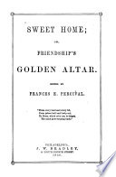 Sweet Home  Or  Friendship s Golden Altar