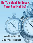 Do You Want to Break Your Bad Habits