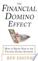 The Financial Domino Effect  How to Profit Now in the Volatile Global Economy