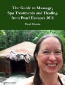 The Guide to Massage  Spa Treatments and Healing from Pearl Escapes 2016