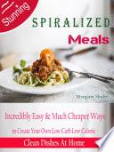 STUNNING SPIRALIZED MEALS