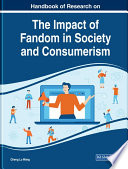 """Handbook of Research on the Impact of Fandom in Society and Consumerism"" by Wang, Cheng Lu"