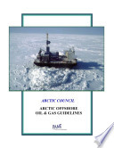 Protection of the Arctic Marine Environment Working Group: Arctic Offshore Oil & Gas Guidelines : October 10, 2002