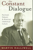 The Constant Dialogue: Reinhold Niebuhr and American ...