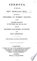 Sermons by the late     R  H  delivered to children at Surrey Chapel  in the Easter Season of     1823  1824  1825  1826  With his prayers and hymns annexed  Also  five addresses  From the MSS  of T  W  Brookman  and edited by him