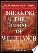 Breaking the Curse of Willie Lynch  : The Science of Slave Psychology