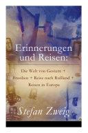 Erinnerungen und Reisen: Die Welt von Gestern + Brasilien + Reise nach Rußland + Reisen in Europa