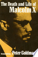 """""""The Death and Life of Malcolm X"""" by Peter Louis Goldman, University of Illinois (Urbana-Champaign). Press"""